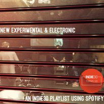 NEW EXPERIMENTAL & ELECTRONIC MUSIC – AN INDIE30 PLAYLIST USING SPOTIFY
