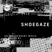 Best of 2019 Series: Shoegaze (001-100) – An Independent Music Playlist by Indie30 on Spotify