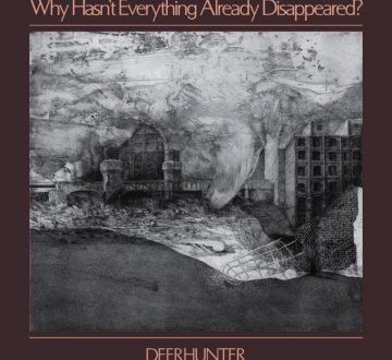 DEERHUNTER (USA) – WHY HASN'T EVERYTHING ALREADY DISAPPEARED