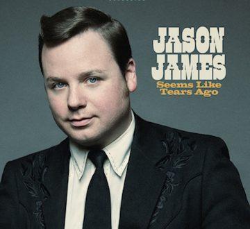 JASON JAMES (USA) – SEEMS LIKE TEARS AGO