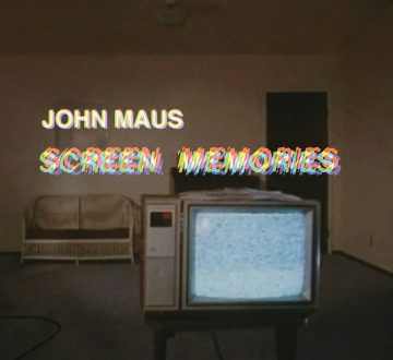 JOHN MAUS (USA) – SCREEN MEMORIES