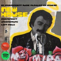UPDATE: NEW HOUSE – AN INDEPENDENT MUSIC PLAYLIST BY INDIE30