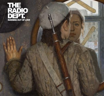 THE RADIO DEPT. (SWE) – RUNNING OUT OF LOVE