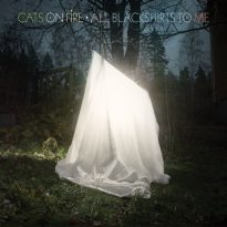 RECORD REVIEW: CATS ON FIRE: ALL BLACKSHIRTS TO ME