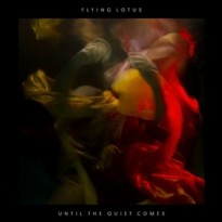 RECORD REVIEW: FLYING LOTUS – UNTIL THE QUIET COMES