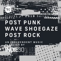 Tracks of 2019 Series: Post Punk D&C Wave Shoegaze Post Rock – An End of Year Independent Music Playlist by Indie30 on Spotify