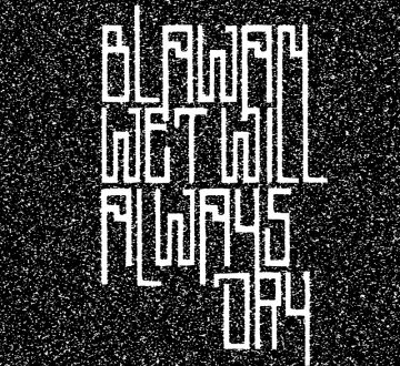 BLAWAN (ENG) – WET WILL ALWAYS DRY