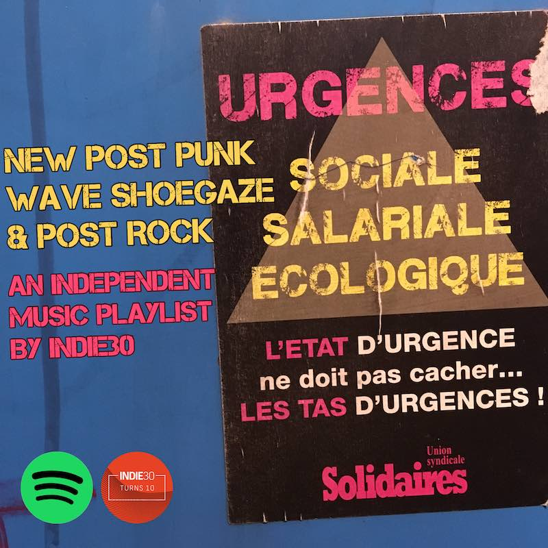NEW POST PUNK, WAVE, SHOEGAZE & POST ROCK – AN INDEPENDENT MUSIC PLAYLIST BY INDIE30