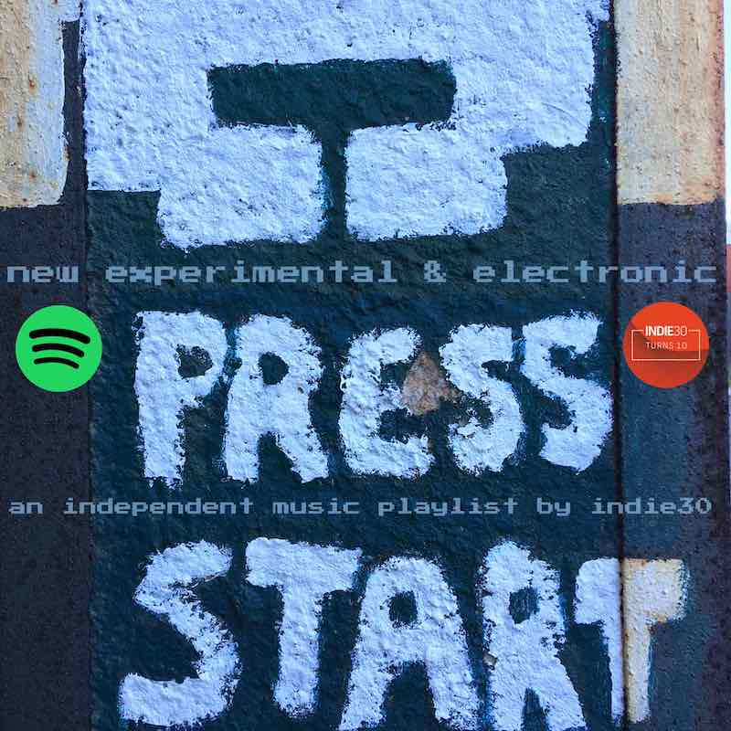 NEW EXPERIMENTAL & ELECTRONIC PLAYLIST UPDATE – AN INDEPENDENT MUSIC PLAYLIST BY INDIE30 ON SPOTIFY