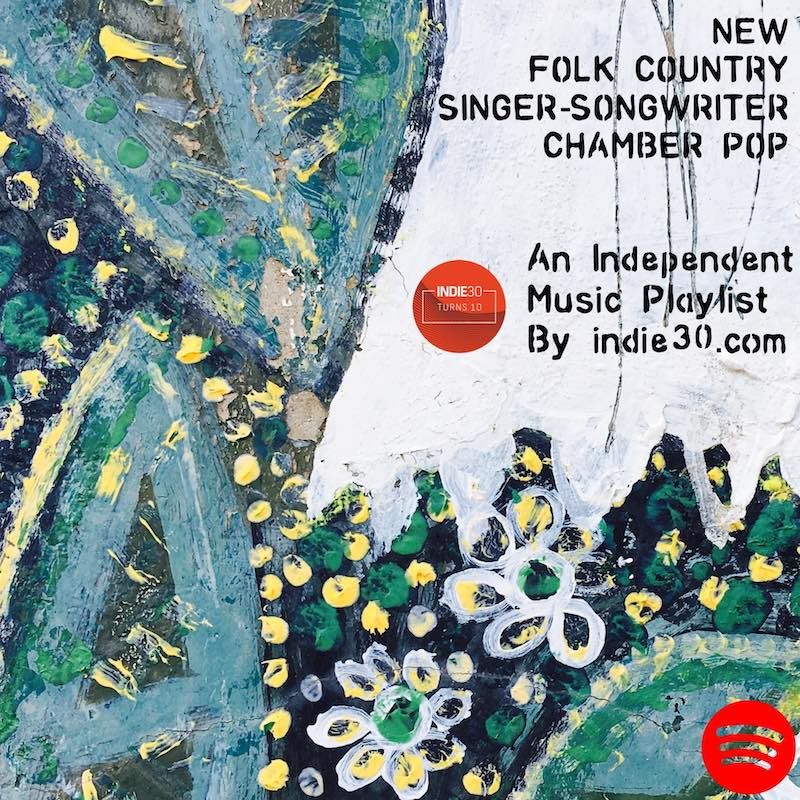 NEW FOLK COUNTRY SINGER-SONGWRITER & CHAMBER POP PLAYLIST UPDATE – AN INDEPENDENT MUSIC PLAYLIST BY INDIE30 ON SPOTIFY