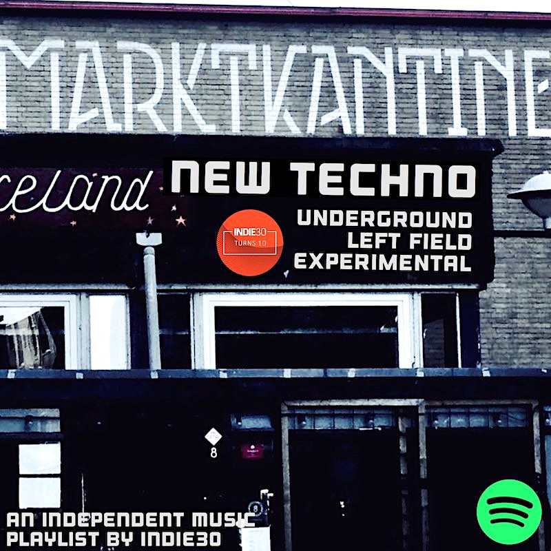 Indie30 NEW TECHNO UPDATE – AN INDEPENDENT MUSIC PLAYLIST BY