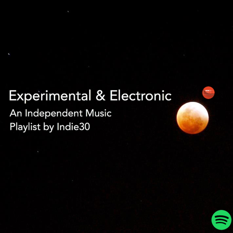 NEW EXPERIMENTAL & ELECTRONIC: AN INDEPENDENT MUSIC PLAYLIST BY INDIE30 ON SPOTIFY