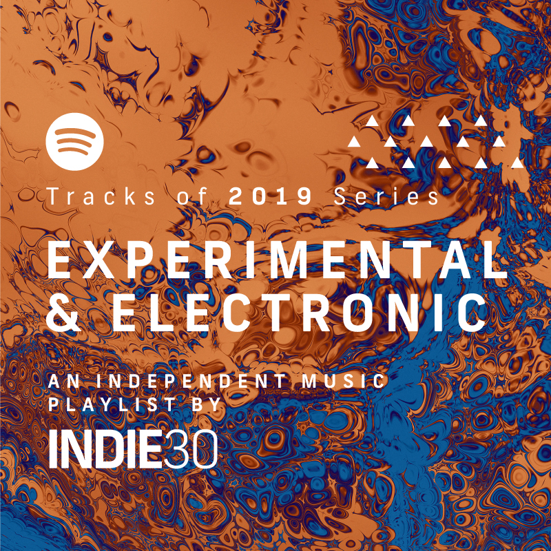 Tracks of 2019 Series: Experimental & Electronic – An End of Year Independent Music Playlist by Indie30 on Spotify