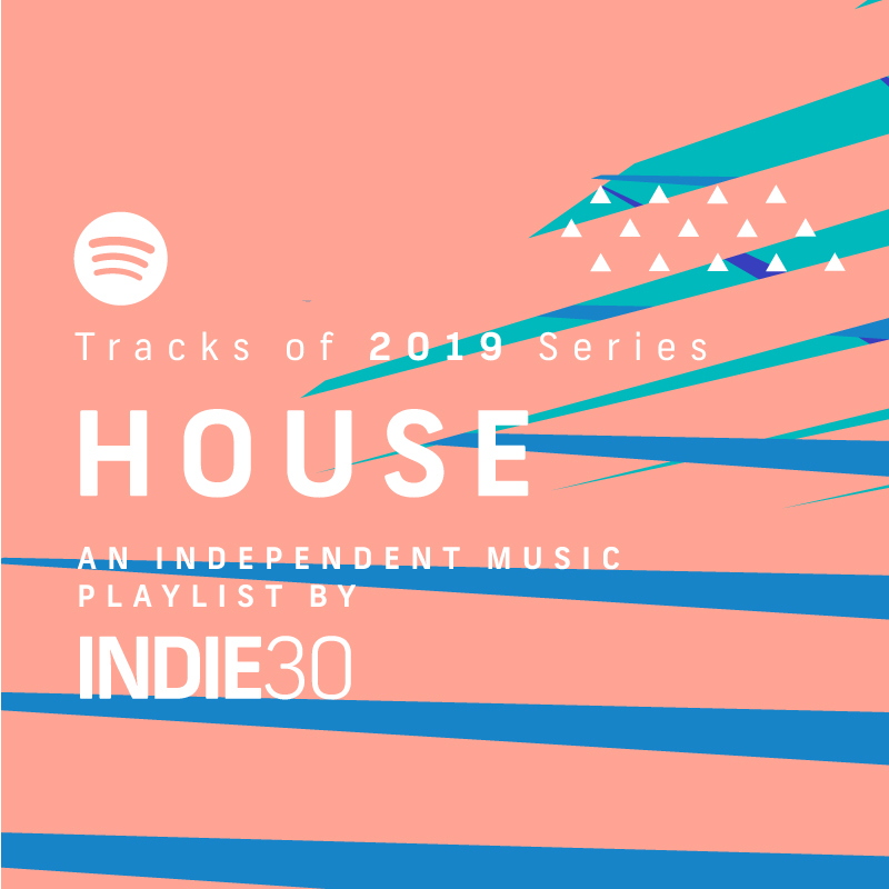 Tracks of 2019 Series: House – An End of Year Independent Music Playlist by Indie30 on Spotify