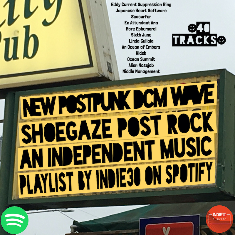 UPDATE: New Post Punk D&C Wave Shoegaze Post Rock – An Independent Music Playlist by Indie30 on Spotify