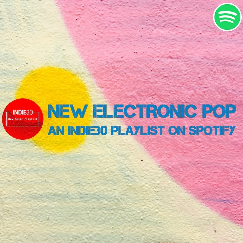 Update: New Electronic Pop – An Independent Music Playlist on Spotify