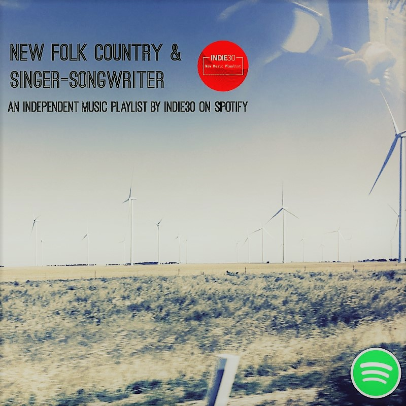 Update: New Folk Country & Singer-Songwriter – An Indie30 Playlist on Spotify
