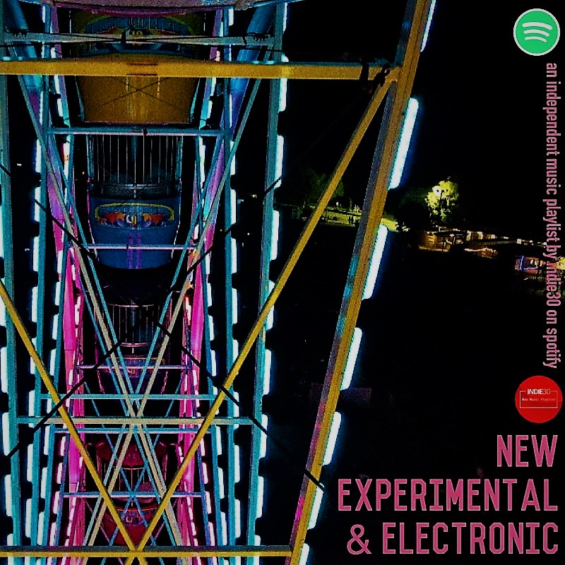 [Update] New Experimental & Electronic – An Independent Music Playlist by Indie30 on Spotify