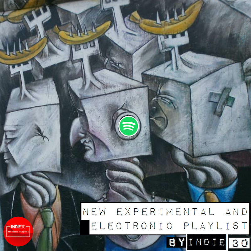 UPDATE: New Experimental & Electronic Playlist by Indie30