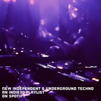 NEW INDEPENDENT & UNDERGROUND TECHNO – AN INDIE30 PLAYLIST ON SPOTIFY
