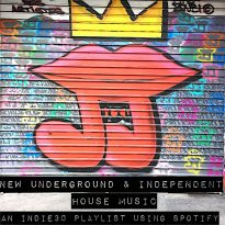 NEW UNDERGROUND & INDEPENDENT HOUSE – AN INDIE30 PLAYLIST UPDATE