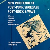 NEW INDEPENDENT POST-PUNK SHOEGAZE POST-ROCK & WAVE – AN INDIE30 PLAYLIST UPDATE