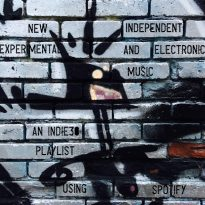 NEW EXPERIMENTAL & ELECTRONIC – AN INDIE30 PLAYLIST USING SPOTIFY