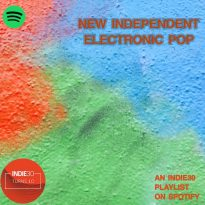 NEW INDEPENDENT ELECTRONIC POP – AN INDIE30 SPOTIFY PLAYLIST UPDATE