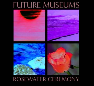 FUTURE MUSEUMS (USA) – ROSEWATER CEREMONY