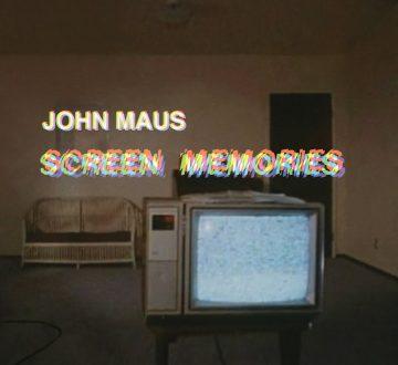 JOHN MAUS (USA) – SCREEN MEMORIES
