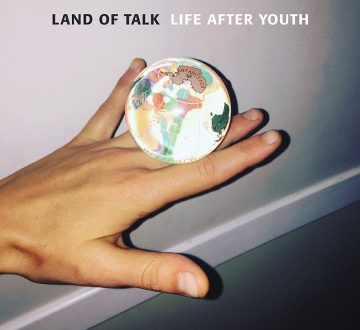 LAND OF TALK (CAN) – LIFE AFTER YOUTH