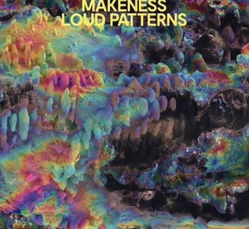 MAKENESS (SCO) – LOUD PATTERNS