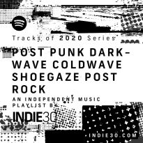 Tracks of 2020 Series: Post Punk Darkwave Coldwave Shoegaze Post Rock – An Indie30 Playlist on Spotify