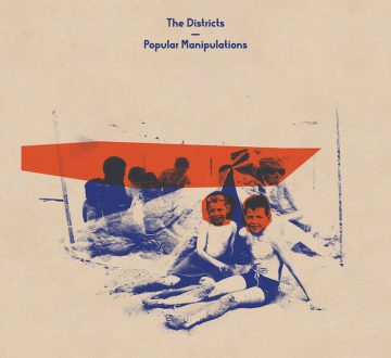 THE DISTRICTS (USA) – POPULAR MANIPULATIONS